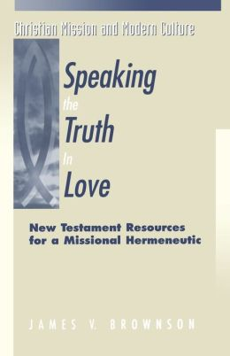 Speaking the Truth in Love: New Testament Resources for a Missional Hermeneuti
