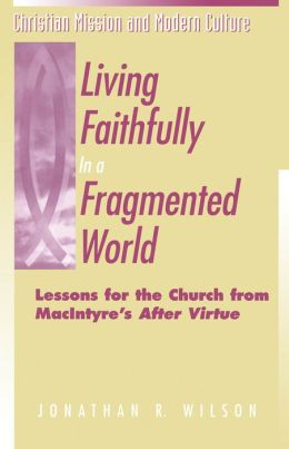 Living Faithfully in a Fragmented World: Lessons for the Church from MacIntyre's