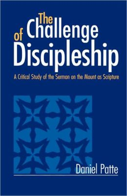 Challenge of Discipleship: A Critical Study of the Sermon on the Mount as Scripture Daniel Patte