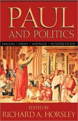 Paul and Politics: Ekklesia, Israel, Imperium, Interpretation