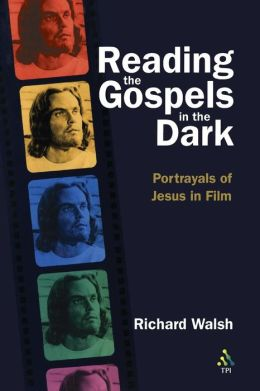 Reading the Gospels in the Dark: Portrayals of Jesus in Film