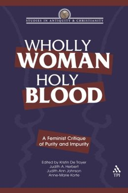 Wholly Woman, Holy Blood: A Feminist Critique of Purity and Impurity