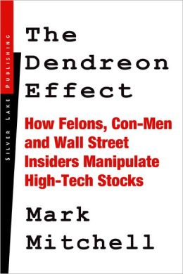 The Dendreon Effect: How Felons, Con-men and Wall Street Insiders Manipulate High-tech Stocks