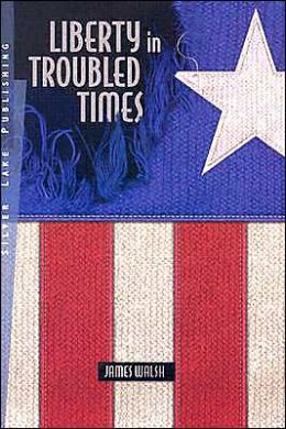 Liberty in Troubled Times: A Libertarian Guide to Laws, Politics and Society in a Terrorized World