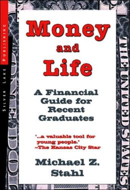 Money and Life: A Financial Guide for Recent Graduates