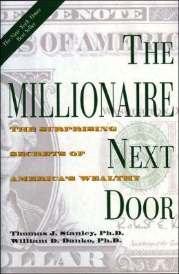Millionaire Next Door: The Surprising Secrets of America's Wealthy