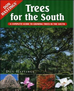 Trees for the South: A Complete Guide to Growing Trees in the South