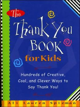 The Thank You Book for Kids: Hundreds of Creative, Cool, and Clever Ways to Say Thank You!