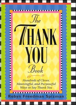 Thank You Book: Hundreds of Clever, Meaningful and Purposeful Ways to Say Thank You