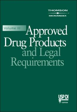 USP DI Volume III, 2007: Approved Drug Products and Legal Requirements