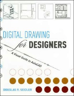 Digital Drawing for Designers: A Visual Guide to AutoCAD