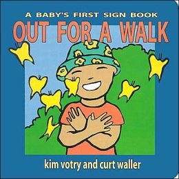 Out for a Walk: A Baby's First Sign Book