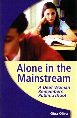Alone in the Mainstream: A Deaf Woman Remembers Public School (Deaf Lives Series, Vol. 1)