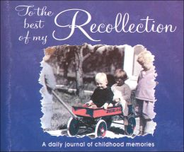 To the Best of My Recollection: A Daily Journal of Childhood Memories (Memory-A-Day Series)