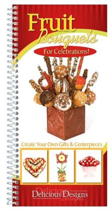 Fruit Bouquets: For Celebrations!: Create Your Own Gifts and Centerpieces