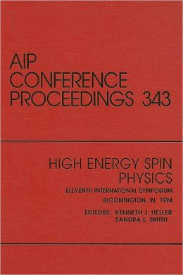 High Energy Spin Physics: Proceedings of the Conference held in Bloomington, IN, September 1994