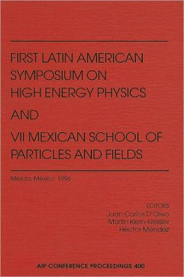 Particles and Fields: VII Mexican School of Particles and Fields and I Latin American Symposium on High Energy Physics