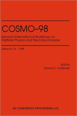 COSMO-98: Second International Workshop on Particle Physics and the Early Universe: Asilomar, CA, November 1998