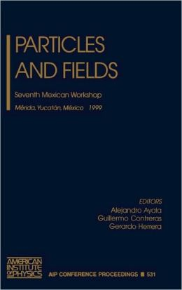 Particles and Fields: Seventh Mexican Workshop, Merida, Yucatan, Mexico, 10-17 November 1999