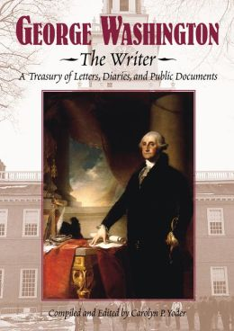 George Washington: A Treasury of Letters, Diaries, and Public Documents