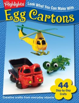 Look What You Can Make with Egg Cartons: Over 90 Pictured Crafts and Dozens of Other Ideas