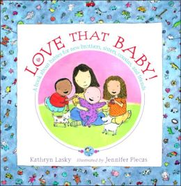 Love That Baby! A book about babies for new brothers, sisters, cousins, and friends