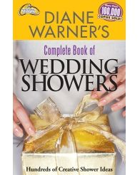 Diane Warner's Complete Guide to Wedding Showers: Hundreds of Creative Shower Ideas