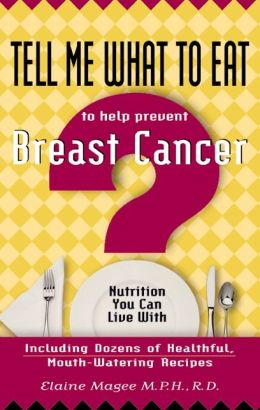 Tell Me What to Eat to Help Prevent Breast Cancer: Nutrition You Can Live With