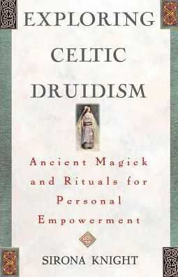 Exploring Celtic Druidism: Ancient Magick and Rituals for Personal Empowerment