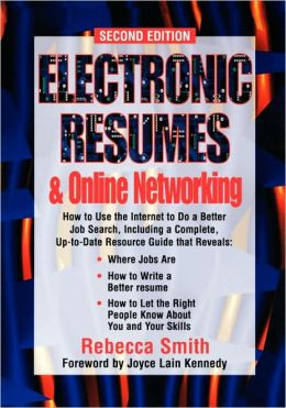 Electronic Resumes and Online Networking: How to Use the Internet to Do a Better Job Search, Including...