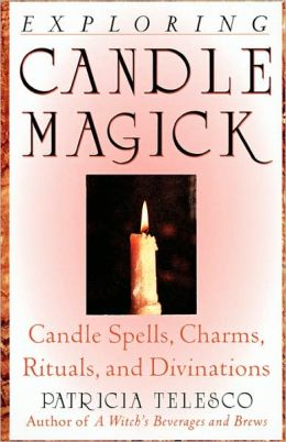 Exploring Candle Magick: Candle Spells, Charms, Rituals, and Divinations