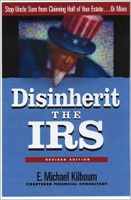 Disinherit the IRS: Stop Uncle Sam from Claiming Half of Your Estate... Or More