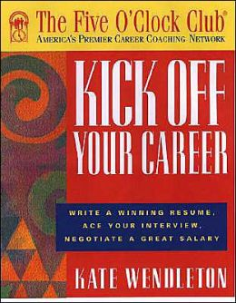 Kick off Your Career: Write a Winning Resume, Ace Your Interview, Negotiate a Great Salary