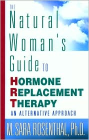 Natural Woman's Guide to Hormone Replacement Therapy: An Alternative Approach