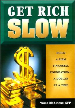 Get Rich Slow: Build a Firm Financial Foundation...a Dollar at a Time