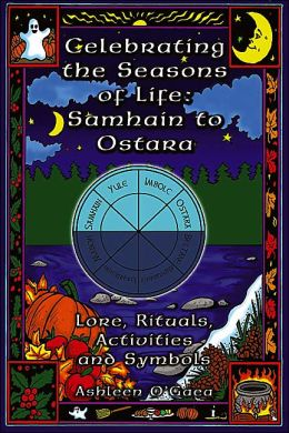 Celebrating the Seasons of Life - Samhain to Ostara: Lore, Rituals, Activities, and Symbols