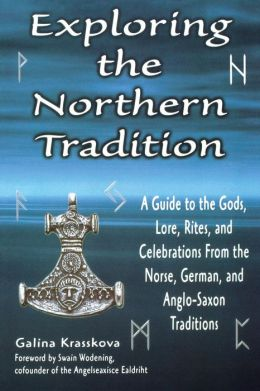 Exploring the Northern Tradition: A Guide to the Gods, Lore, Rites, and Celebrations from the Norse, German, and Anglo-Saxon Traditions