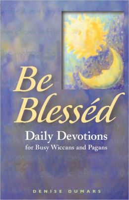 Be Blessed: Daily Devotions for Busy Wiccans and Pagans