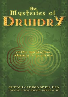 The Mysteries of Druidry: Celtic Mysticism, Theory, and Practice