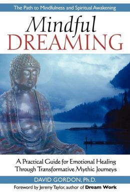 Mindful Dreaming: A Practical Guide for Emotional Healing through Tranformative Mythic Journeys