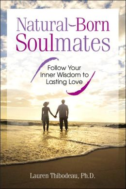 Natural-Born Soulmates: Follow Your Inner Wisdom to Lasting Love