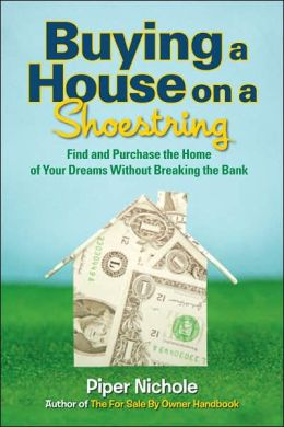 Buying a House on a Shoestring: Find and Purchase the Home of Your Dreams Without Breaking the Bank