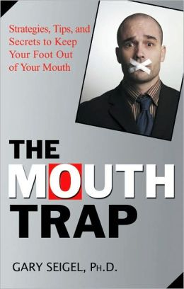 The Mouth Trap: Strategies, Tips, and Secrets to Keep Your Foot Out of Your Mouth