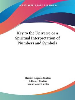 Key To The Universe Or A Spiritual Interpretation Of Numbers And Symbols
