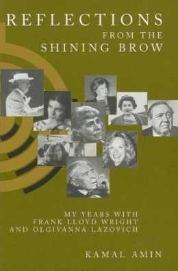Reflections from the Shining Brow: My Years with Frank Lloyd Wright and Olgivanna Lazovich