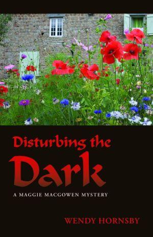 Disturbing the Dark: A Maggie MacGowen Mystery