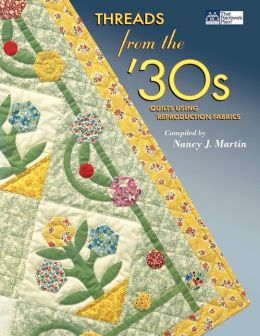 Threads from the '30s: Quilts Using Reproduction Fabrics