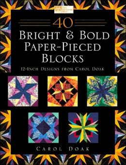 40 Bright and Bold Paper-Pieced Blocks: 12-Inch Designs from Carol Doak