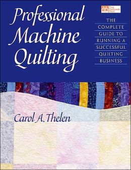 Professional Machine Quilting: The Complete Guide to Running a Successful Quilting Business