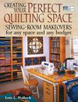 Book Cover Image. Title: Creating Your Perfect Quilting Space:  Sewing-Room Makeovers for Any Space and Any Budget, Author: Lois L. Hallock
